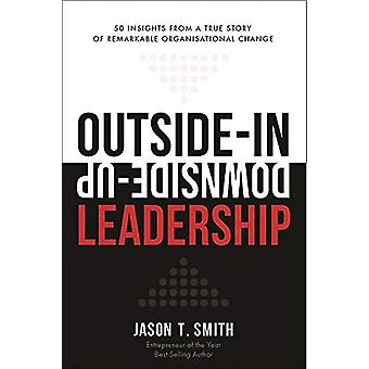 Outside-In Downside-Up Leadership - 50 Insight from a Remarkable True