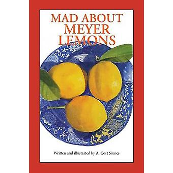Mad about Meyer Lemons by A Cort Sinnes - 9780692595848 Book