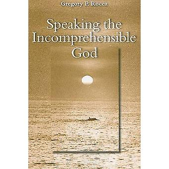 Speaking the Incomprehensible God by Gregory P. Rocca - 9780813215747