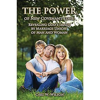 The Power of New Covenant Love by Carl W Wilson - 9780966818185 Book