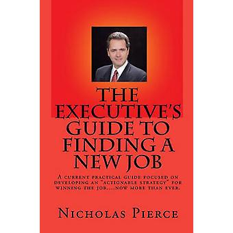 The Executive's Guide to Finding a New Job by Nicholas Pierce - 97814