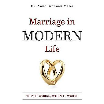 Marriage in Modern Life - Why It Works - When It Works by Dr Anne Bren