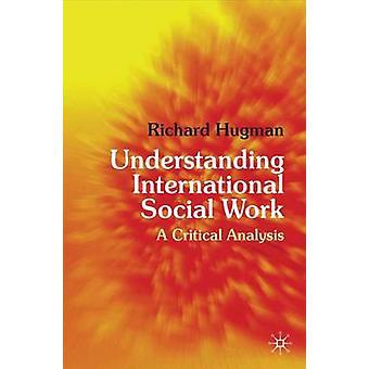 Internationale soziale Arbeit A kritische Analyse von Hugman & Richard zu verstehen