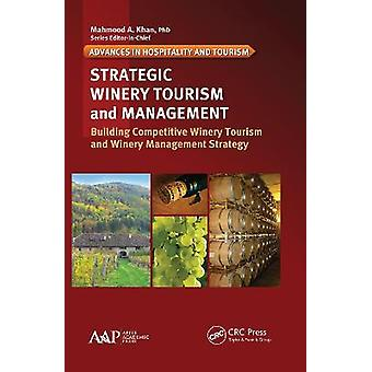 Strategic Winery Tourism and Management Building Competitive Winery Tourism and Winery Management Strategy Advances in Hospitality and Tourism