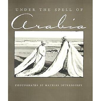 Under the Spell of Arabia by Mathias Oppersdorff - 9780815607007 Book