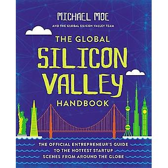The Global Silicon Valley Handbook - The Official Entrepreneur's Guide