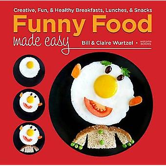Funny Food Made Easy - Creative - Fun - and Healthy Breakfasts - Lunch