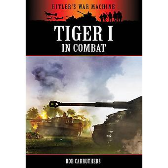 Tiger I in Combat by Bob Carruthers - 9781781591291 Book