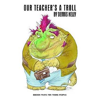 Notre enseignant est un Troll par Dennis Kelly - livre 9781783191277