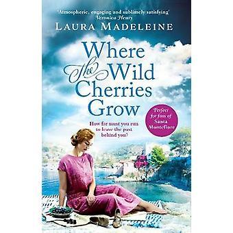 Where The Wild Cherries Grow by Laura Madeleine - 9781784160739 Book