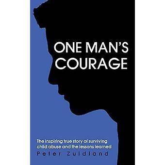 Courage d'un homme - la véritable histoire inspirante de survivre à la maltraitance des enfants