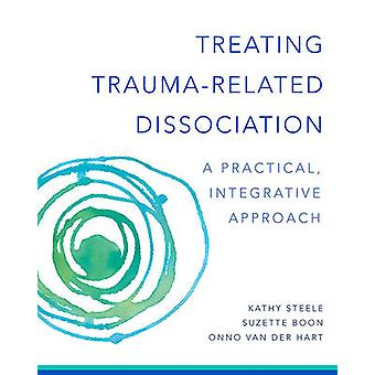 Treating Trauma-Related Dissociation - A Practical - Integrative Appro