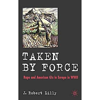 Fattas av kraft: våldtäkt och amerikanska GIs i Europa under andra världskriget
