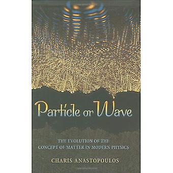 Particle or Wave The Evolution of the Concept of Matter in Modern Physics (History of Science Physics)