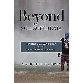 Más allá de esquizofrenia: Viviendo y trabajando con una enfermedad Mental grave