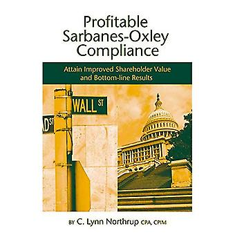 Profitable Sarbanes-Oxley Compliance : Achieving Competitive Advantage While Meeting the Governance Challenge