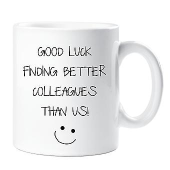 Lykke til å finne bedre kolleger enn oss krus