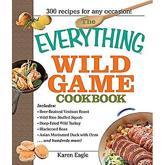 Wszystko dziki gry książki kucharskiej: Z drobiu i ryb do króliczego i dziczyzny--300 przepisy na domowe posiłki, (wszystko (gotowanie))