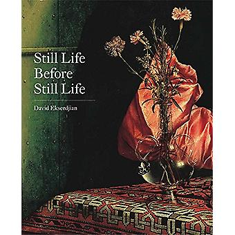 Still Life Before Still Life by David Ekserdjian - 9780300190175 Book