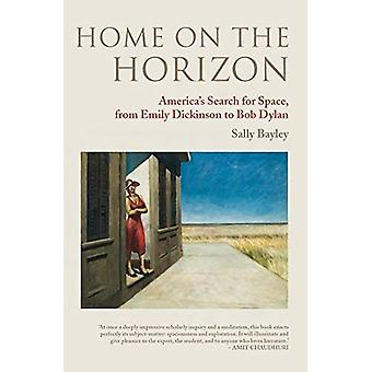 Home on the Horizon: America's Search for Space, from Emily Dickinson to Bob Dylan