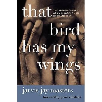 That Bird Has My Wings The Autobiography of an Innocent Man on Death Row par Jarvis Jay Masters