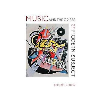 Music and the Crises of the Modern Subject by Klein & Michael L
