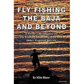 Fly Fishing the Baja and Beyond by Rieser & Mike