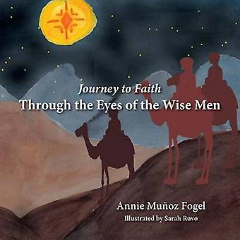 Journey to Faith Through the Eyes of the Wise Men by Fogel & Annie