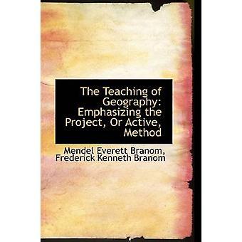 Undervisning i geografi understreker prosjektet eller aktive metoden av Branom & Mendel Everett