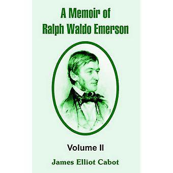 A Memoir of Ralph Waldo Emerson Volume II by Cabot & James Elliot