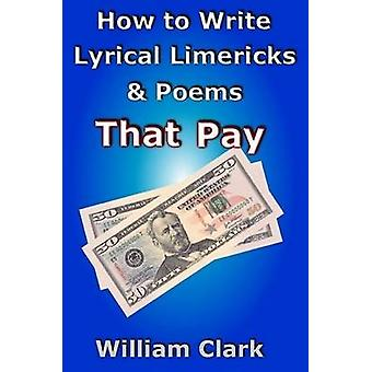 How to Write Lyrical Limericks  Poems That Pay by Clark & William