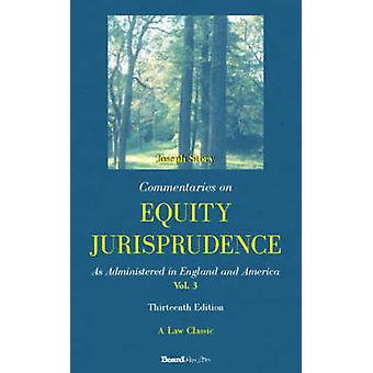 Commentaries on Equity Jurisprudence As Administered in England and America by Story & Joseph