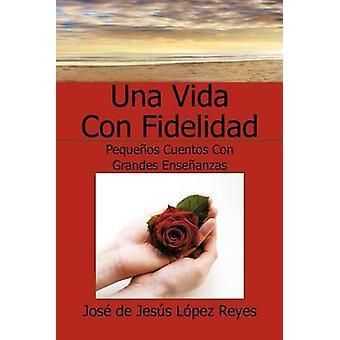 Una Vida Con Fidelidad door Lopez Reyes & Jose De Jesus