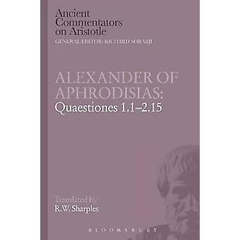Alexander of Aphrodisias Quaestiones 1.12.15 by Sharples & R. W.