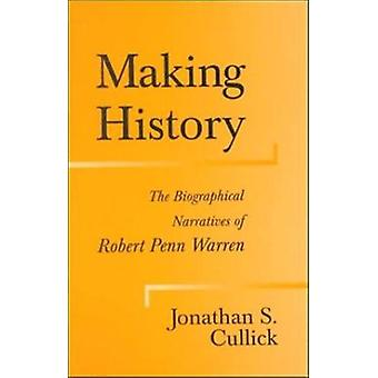 Making History - The Biographical Narratives of Robert Penn Warren by