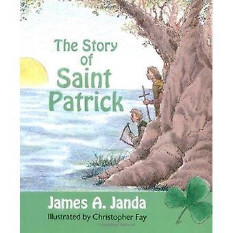 Story of Saint Patrick by James Janda - Christopher Fay - 97808091662