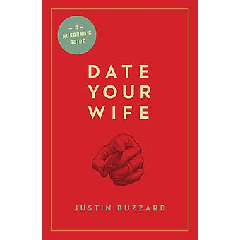 Date Your Wife by Justin Buzzard - 9781433531354 Book
