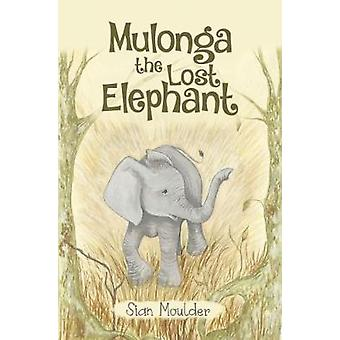 Mulonga - The Lost Elephant by Sian Moulder - 9781848979512 Book
