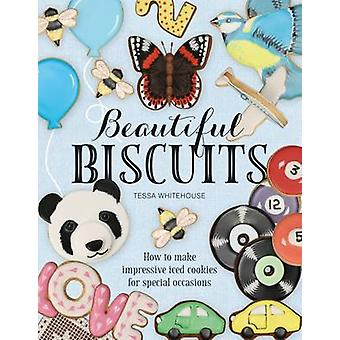 Beautiful Biscuits - How to Make Impressive Iced Cookies for Special O