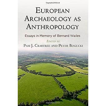 European Archaeology as Anthropology - Essays in Memory of Bernard Wai