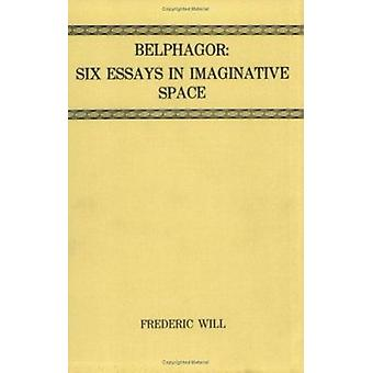 Belphagor - Six Considerations of Imaginative Space by Frederic Will -