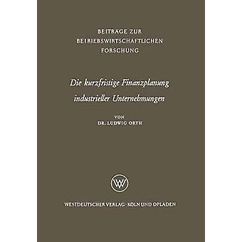 Die kurzfristige Finanzplanung industrieller Unternehmungen av orth & Ludwig