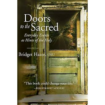 Doors to the Sacred - Everyday Events as Hints of the Holy by Bridget