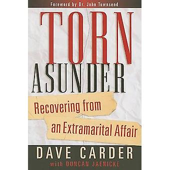 Torn Asunder - Recovering from an Extramarital Affair (3rd) by Dave Ca