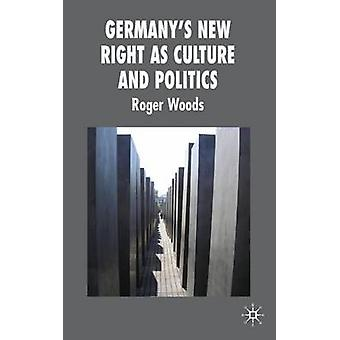 Germanys New Right as Culture and Politics Culture and Politics by Woods & Roger