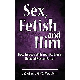 Sex Fetish and Him by Castro MA LMFT & Jackie