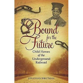 Bunden för framtiden - barn hjältar Underground Railroad av Jon