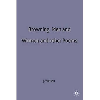 Browning Men and Women and other Poems by Edited by J R Watson