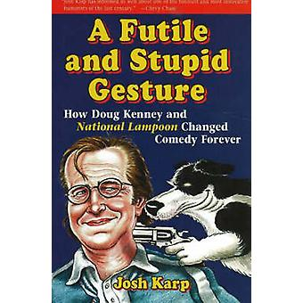 A Futile and Stupid Gesture - How Doug Kenney and National Lampoon Cha