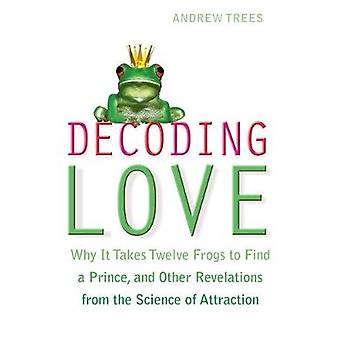 Decoderen Love Why It Takes Twelve Frogs to Find a Prince and Other Revelations from the Science of Attraction. Andrew Trees door Trees & Andrew S.